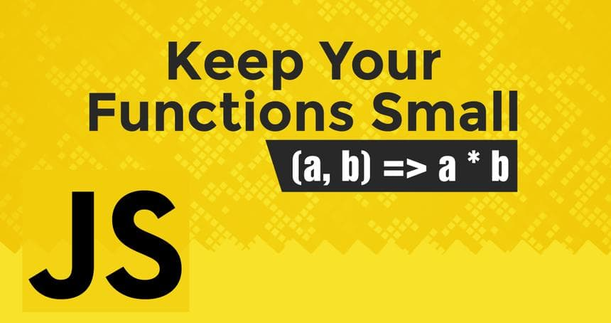 Keep your functions small