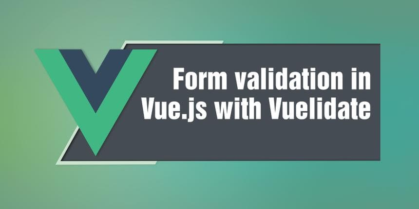 Form validation in Vue.js with Vuelidate